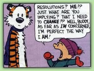 who needs resolutions if you like you just the way you are?